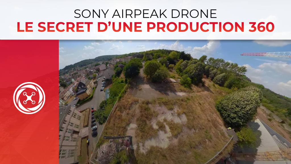 Sony AIRPEAK Drone – Le secret pour une production 360 réussie